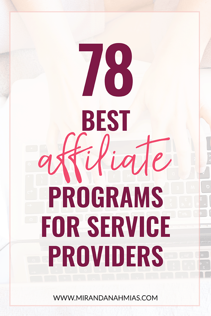 78 Best Affiliate Marketing Programs for Service Providers // Miranda Nahmias