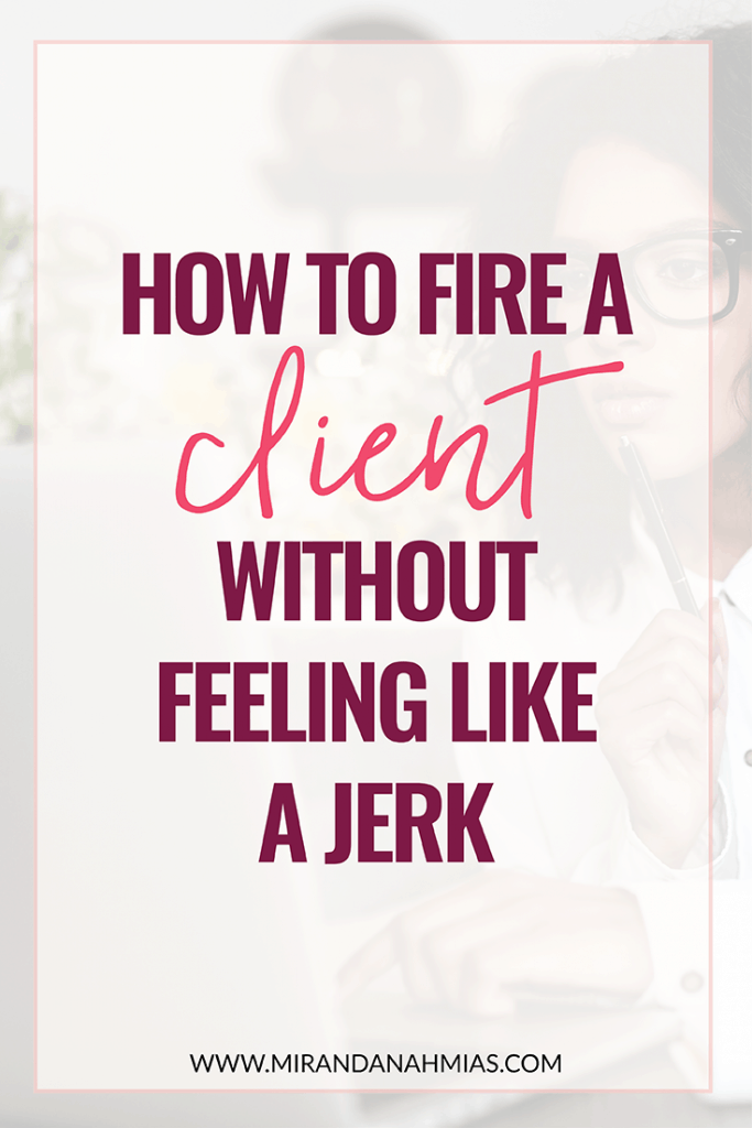 How To Fire a Client Without Feeling Like a Jerk // Miranda Nahmias