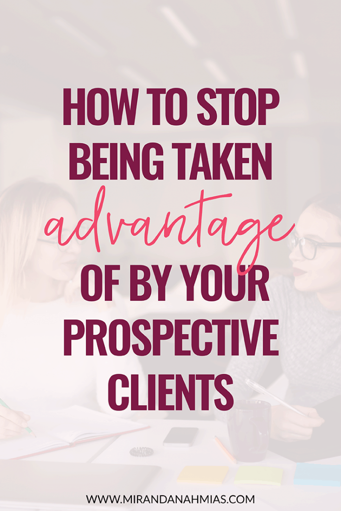 How to Stop Being Taken Advantage of by Your Prospective Clients //Miranda Nahmias