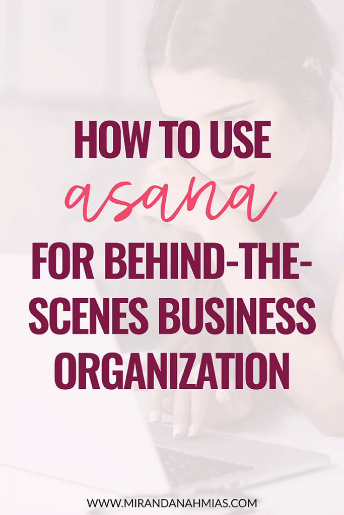 How to Use Asana for Behind-the-Scenes Business Organization // Miranda Nahmias