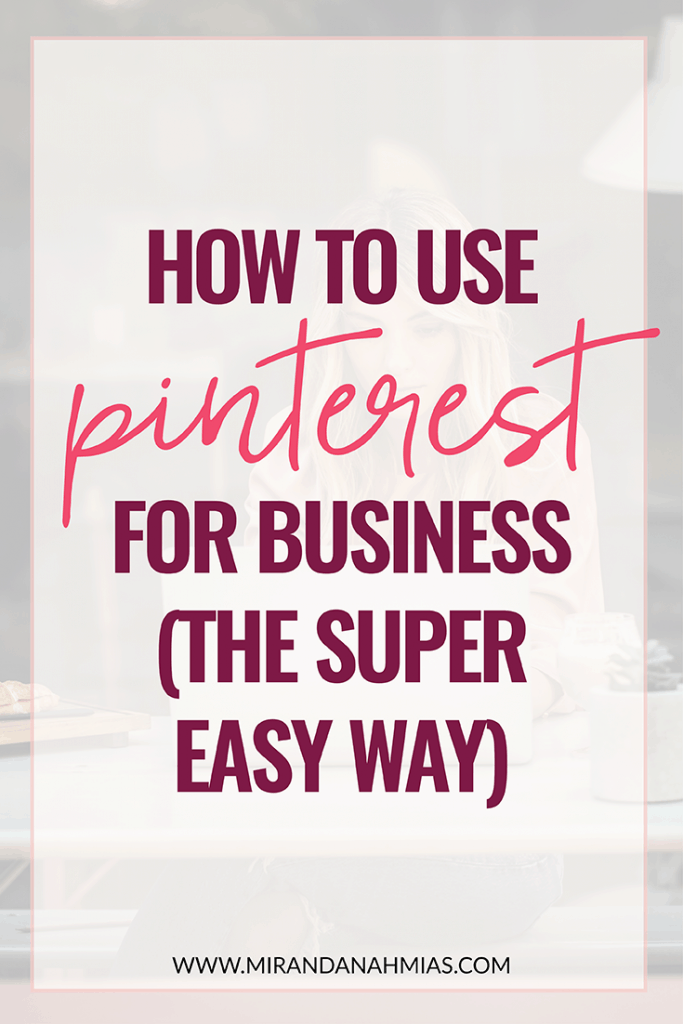 How to Use Pinterest for Business (the super easy way) // Miranda Nahmias