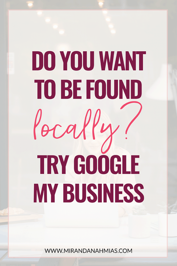 Do You Want to be Found Locally? Try Google My Business // Miranda Nahmias