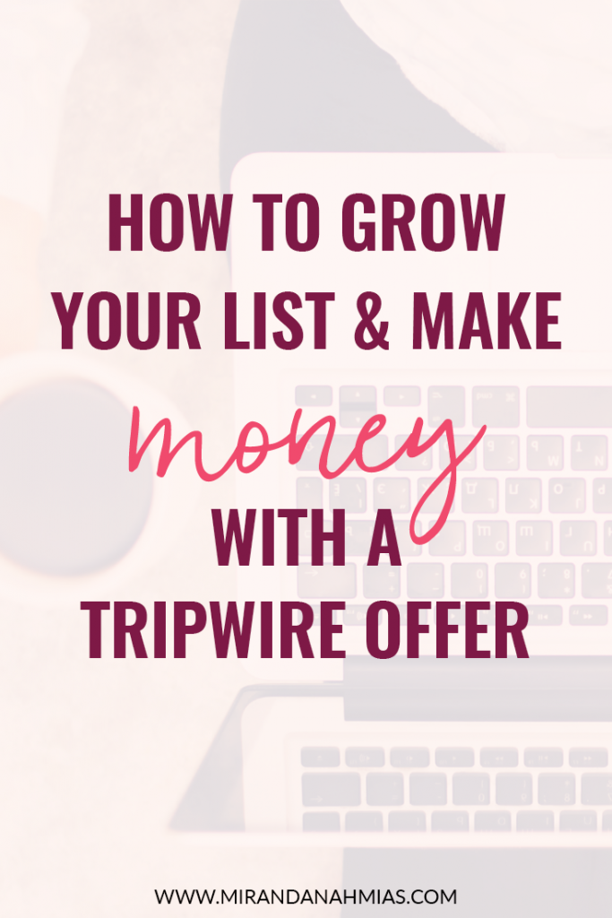How to Grow Your List and Make Money with a Tripwire Offer // Miranda Nahmias & Co.