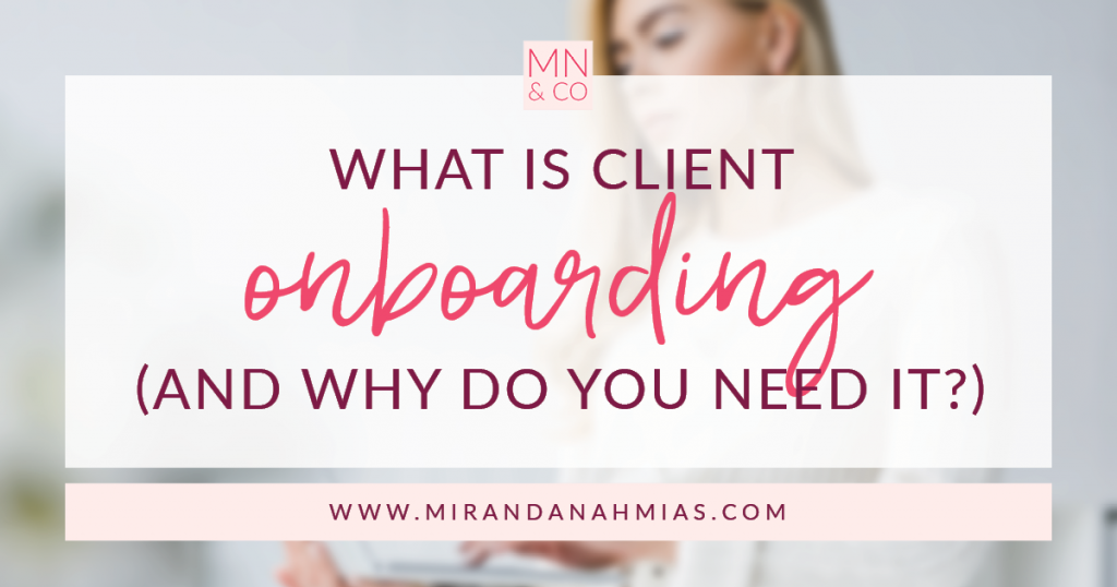 What is Client Onboarding (and why do you need it)? | Miranda Nahmias & Co. Systematic Marketing for Service Providers