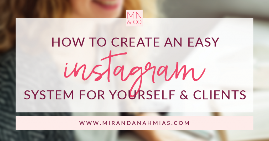 How to Create an Easy Instagram System for Yourself & Clients | Miranda Nahmias & Co. Systematic Marketing for Service Providers